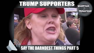 Video Trump supporters say the darndest things, part 5 MP3, 3GP, MP4, WEBM, AVI, FLV April 2019