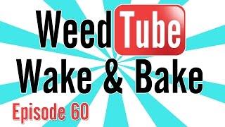 WEEDTUBE WAKE & BAKE! - (Episode 60) by Strain Central