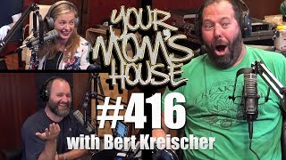 Your Mom's House Podcast - Ep. 416 w/ Bert Kreischer
