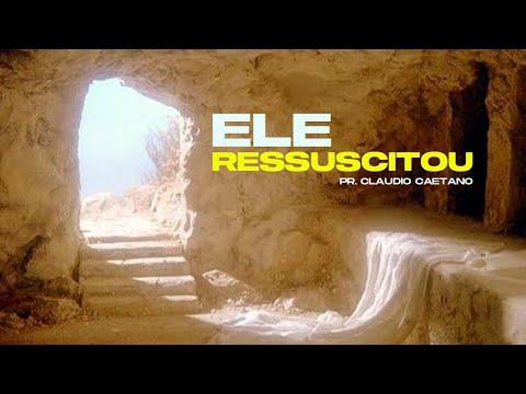 Ele ressuscitou - Pr. Claudio Caetano