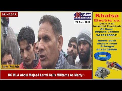 NC MLA Abdul Majeed Larmi Calls Militants as Martyrs