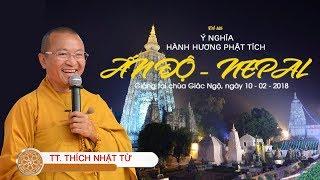 Ý nghĩa hành hương Phật tích Ấn Độ-Nepal -TT. Thích Nhật Từ