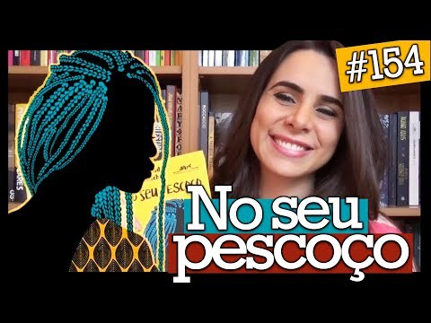 NO SEU PESCOÇO, DE CHIMAMANDA ADICHIE (#154)