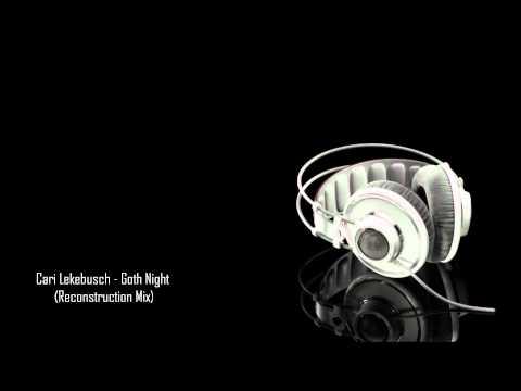 Cari Lekebusch - Goth Night (Reconstruction Mix)