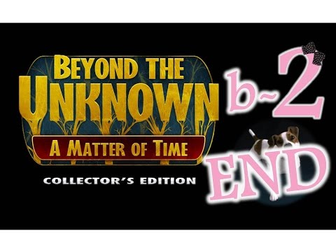 Beyond The Unknown: A Matter Of Time (CE) - Bonus Ep2 - The End - w/Wardfire