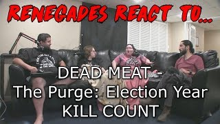 Renegades React to... Dead Meat - The Purge: Election Year (2016) KILL COUNT