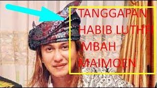 Video VIRAL !! TANGGAPAN HABIB LUTHFI & MBAH MAIMOEN TERKAIT  HABIB YANG NAKAL MP3, 3GP, MP4, WEBM, AVI, FLV Agustus 2019
