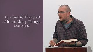Video Anxious & Troubled About Many Things (Luke 10:38-42) MP3, 3GP, MP4, WEBM, AVI, FLV Desember 2017