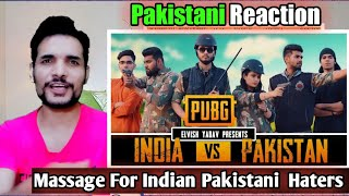 Reaction - PUBG - INDIA VS PAKISTAN - ELVISH YADAV | by Pakistani Reacts! PKR