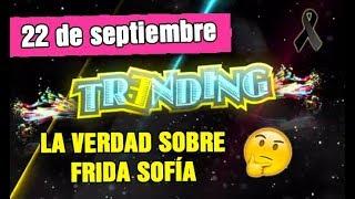 Video TRENDING 22 SEPTIEMBRE - LA VERDAD SOBRE FRIDA SOFÍA, ROBAN A CAELI, PERROS RESCATISTAS Y MÁS. MP3, 3GP, MP4, WEBM, AVI, FLV September 2018