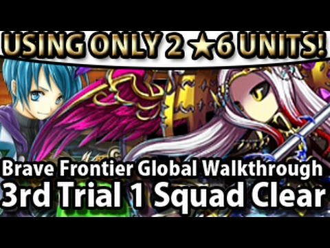 only - Finally 3rd Trial came to Brave Frontier Global. I cleared it using only 1 squad few hours right after it got released. And that was like at 2:30AM in the morning... yeah thanks for the midnight...