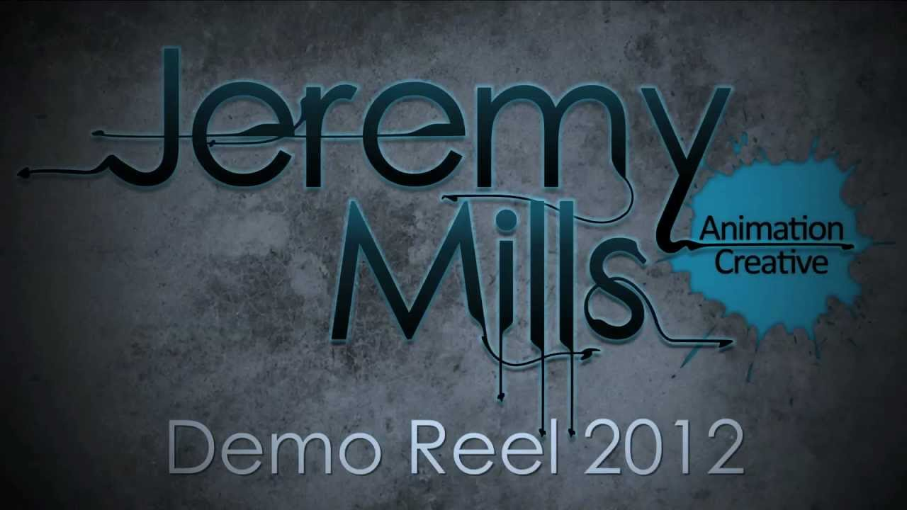 Jeremy Mills Demo Reel 2012