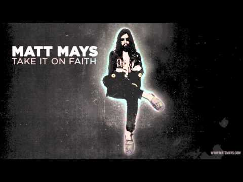 mays - 'Take It On Faith' appears on Coyote, available on iTunes - http://smarturl.it/MattMaysCoyote & at http://mattmays.com/store // http://facebook.com/mattmaysm...