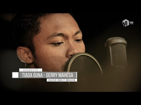 Video Acoustic Music | Tiada Guna - Gerry Mahesa Cover by Indra ft. Miekustik download in MP3, 3GP, MP4, WEBM, AVI, FLV January 2017