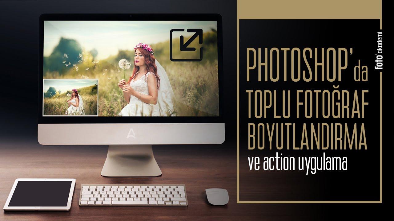 Photoshop 'da toplu fotoğraf boyutlandırma ve toplu action uygulama nasıl yapılır?