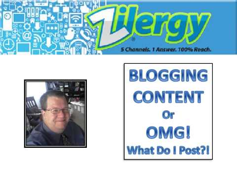 The Zilergy Blogging Content Webinar – OMG!  What Do I Post?!