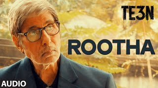 ROOTHA Full Song (AUDIO) TE3N Amitabh Bachchan Nawazuddin Siddiqui Vidya Balan