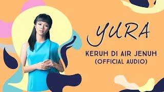 Video YURA YUNITA - Keruh Di Air Jenuh (Official Audio) MP3, 3GP, MP4, WEBM, AVI, FLV Mei 2019