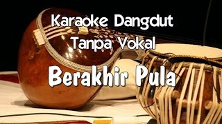 Video Karaoke   Berakhir Pula ( Dangdut) MP3, 3GP, MP4, WEBM, AVI, FLV November 2017