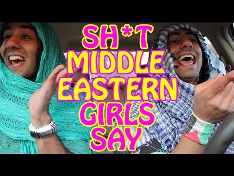 SH*T MIDDLE EASTERN GIRLS SAY