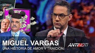 Miguel Vargas Una Historia De Amor Y Traición – #Antinoti Lunes 1 de Octubre, 2018