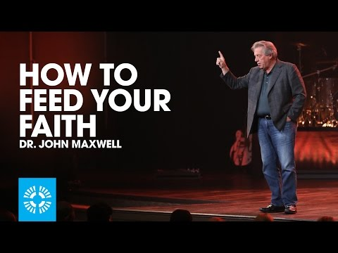 How To Feed Your Faith - Dr. John Maxwell