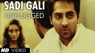 Sadi Gali Aaja - Nautanki Saala (Unplugged) Full Video Song ★ Ayushmann Khurrana, Pooja Salvi