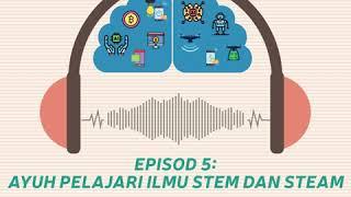 Info Kapsul Episod 5: Ayuh Pelajari Ilmu STEM atau STEAM (Malay)