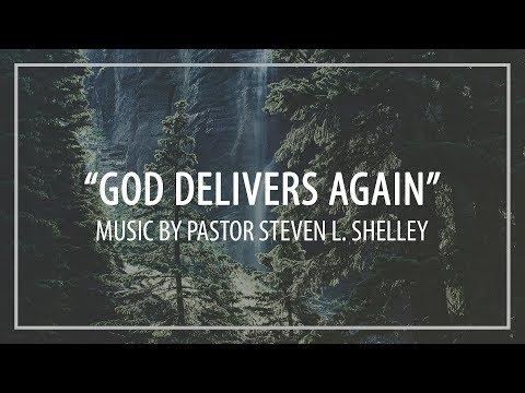 """""""God Delivers Again""""   Pastor Steven L. Shelley"""
