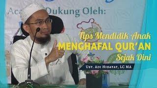 Video Tips mendidik anak menghafal al qur'an sejak dini - Ustadz Adi Hidayat Lc MA MP3, 3GP, MP4, WEBM, AVI, FLV Oktober 2018