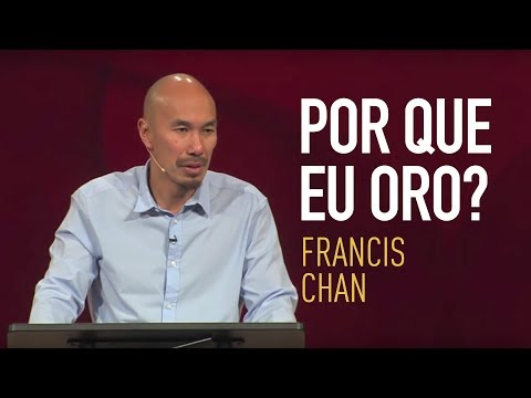 POR QUE EU ORO? l Francis Chan