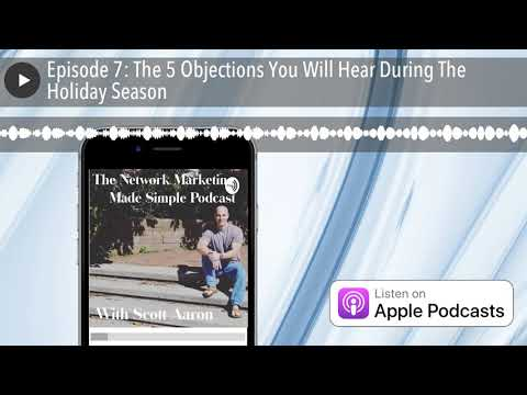 Episode 7: The 5 Objections You Will Hear During The Holiday Season