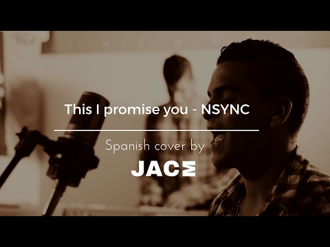 This I Promise You - NSYNC (Spanish Cover By JACE Carrillo)