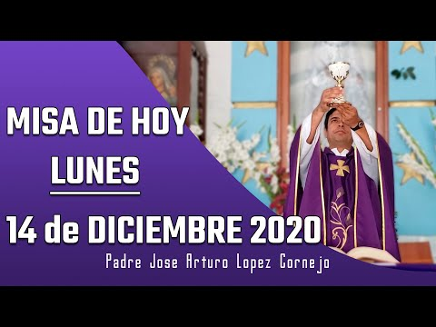 MISA DE HOY lunes 14 de diciembre 2020 - Padre Arturo Cornejo