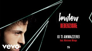 lowlow - Io ti ammazzerei (feat. Marianne Mirage) (Audio) ft. Marianne Mirage