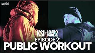 Fight Week | Public Workout - KSI vs Logan Paul 2 (Ep2)
