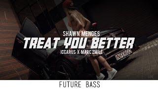 Shawn Mendes - Treat You Better (Iccarus x Marc Zmile Remix)