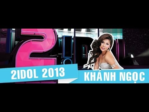2Idol 2013 - Ca sĩ Khánh Ngọc Full