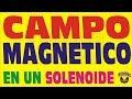 EL CAMPO MAGNETICO EN UN SOLENOIDE -ELECTROMAGNETISMO