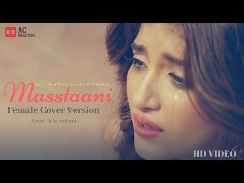Masstaani  (Female Cover Version) - New Punjabi Song 2018 - B Praak - Isha Andotra - Reworks