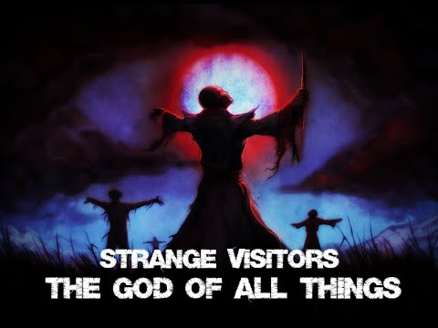 Video thumbnail for Strange Visitors – God of All Things – Episode 1