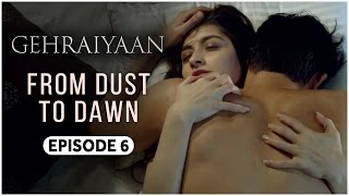 Gehraiyaan | Episode 6 - 'From Dust To Dawn' | Sanjeeda Sheikh | A Web Series By Vikram Bhatt