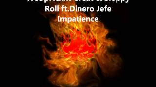 WeUpNexxt Great & Sloppy Roll ft.Dinero Jefe - Impatience
