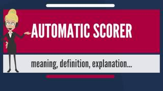 What is AUTOMATIC SCORER? What does AUTOMATIC SCORER mean? AUTOMATIC SCORER meaning - AUTOMATIC ...