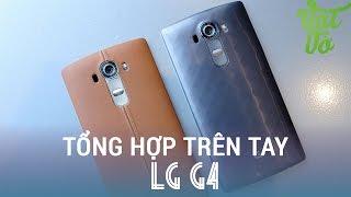 Vật Vờ - Tổng Hợp Trên Tay đánh Giá Nhanh LG G4: Nắp Lưng Da, Màn Hình 2K, Snapdragon 808