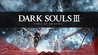 DARK SOULS III -ASHES OF ARIANDEL #3 | HD