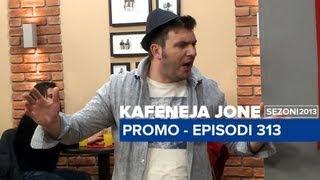 Kafeneja Jone : (Promo) Episodi 313