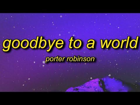 Porter Robinson - Goodbye To A World (Among Us Song) Lyrics | thank you i'll say goodbye soon
