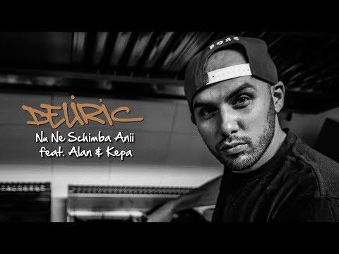 Deliric - Nu Ne Schimba Anii [feat. Alan & Kepa]
