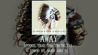 Away: Spodee, Trae Tha Truth, T.I. [Prod by Nard and B]